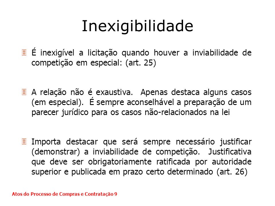 InexigibilidadeÉ inexigível a licitação quando houver a inviabilidade de competição em especial: (art. 25)