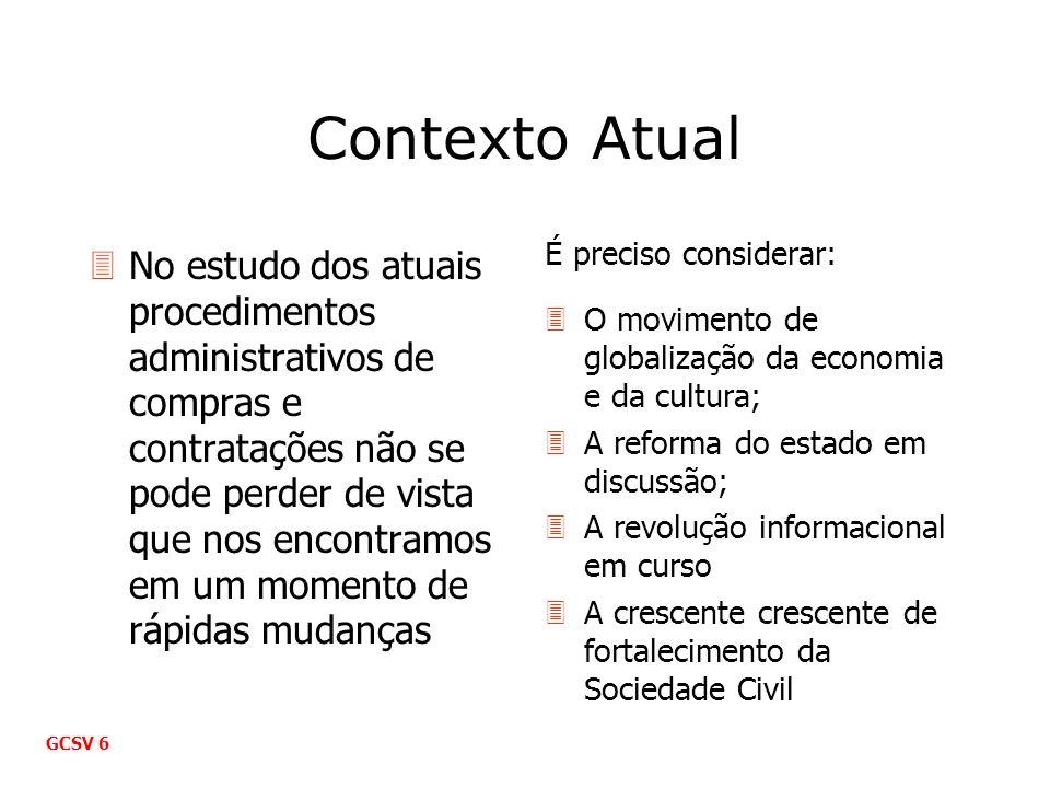 Contexto Atual É preciso considerar: O movimento de globalização da economia e da cultura; A reforma do estado em discussão;