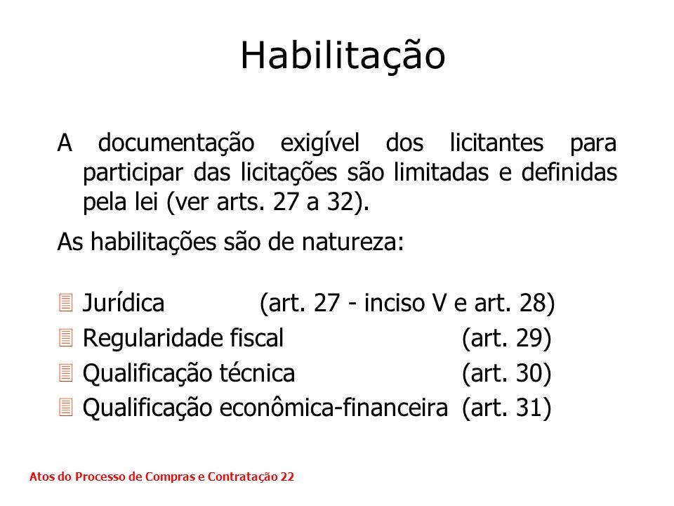 Habilitação A documentação exigível dos licitantes para participar das licitações são limitadas e definidas pela lei (ver arts. 27 a 32).
