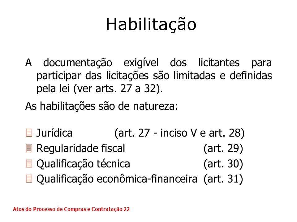 HabilitaçãoA documentação exigível dos licitantes para participar das licitações são limitadas e definidas pela lei (ver arts. 27 a 32).