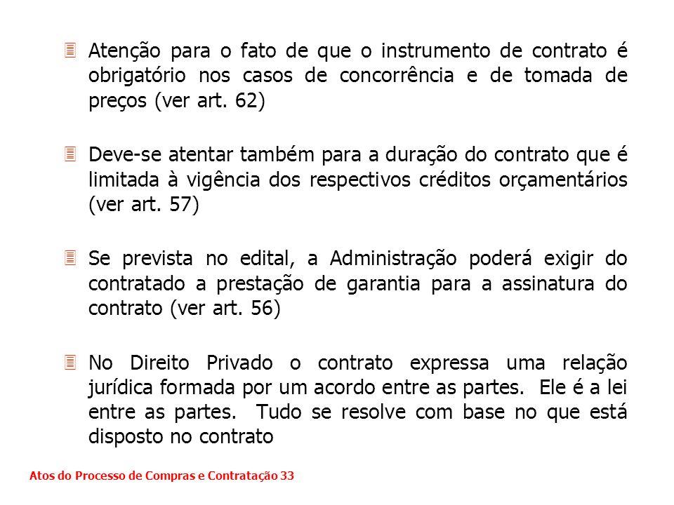 Atenção para o fato de que o instrumento de contrato é obrigatório nos casos de concorrência e de tomada de preços (ver art. 62)