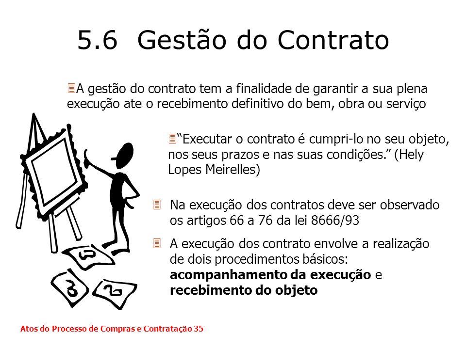5.6 Gestão do ContratoA gestão do contrato tem a finalidade de garantir a sua plena execução ate o recebimento definitivo do bem, obra ou serviço.