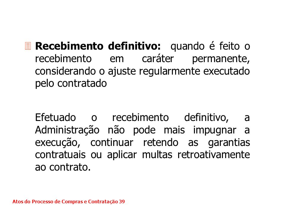 Recebimento definitivo: quando é feito o recebimento em caráter permanente, considerando o ajuste regularmente executado pelo contratado