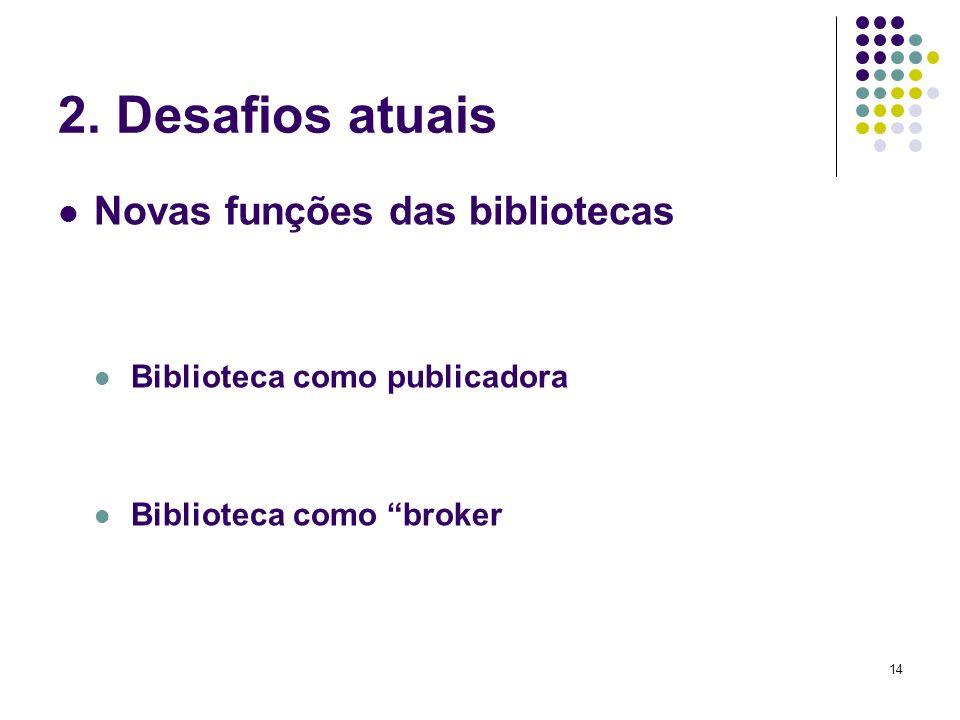 2. Desafios atuais Novas funções das bibliotecas