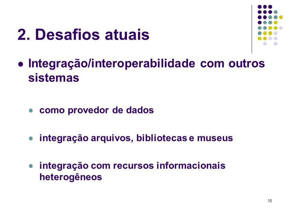 2. Desafios atuais Integração/interoperabilidade com outros sistemas