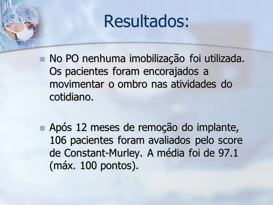 Resultados: No PO nenhuma imobilização foi utilizada. Os pacientes foram encorajados a movimentar o ombro nas atividades do cotidiano.