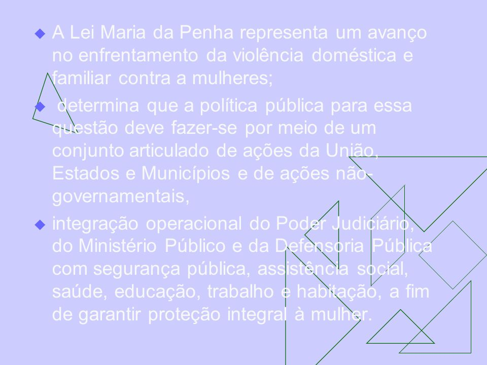 A Lei Maria da Penha representa um avanço no enfrentamento da violência doméstica e familiar contra a mulheres;
