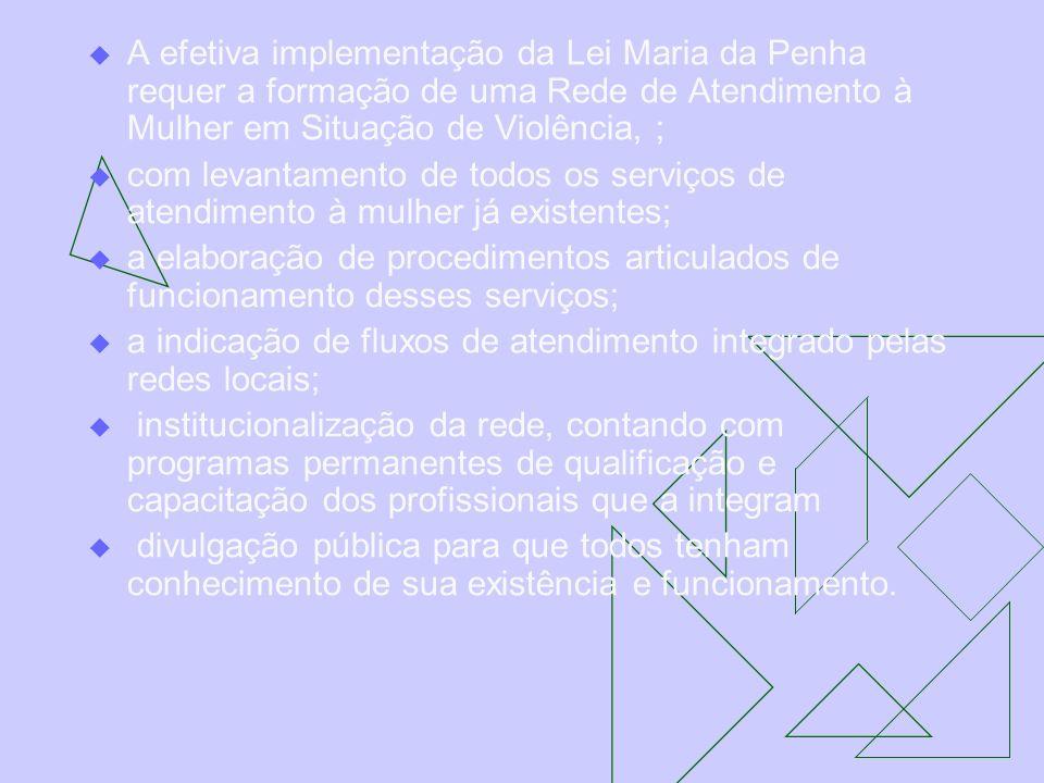 A efetiva implementação da Lei Maria da Penha requer a formação de uma Rede de Atendimento à Mulher em Situação de Violência, ;