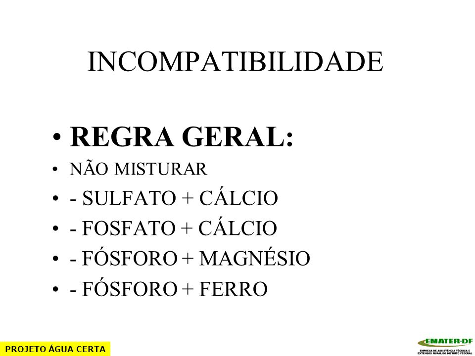 INCOMPATIBILIDADE REGRA GERAL: - SULFATO + CÁLCIO - FOSFATO + CÁLCIO