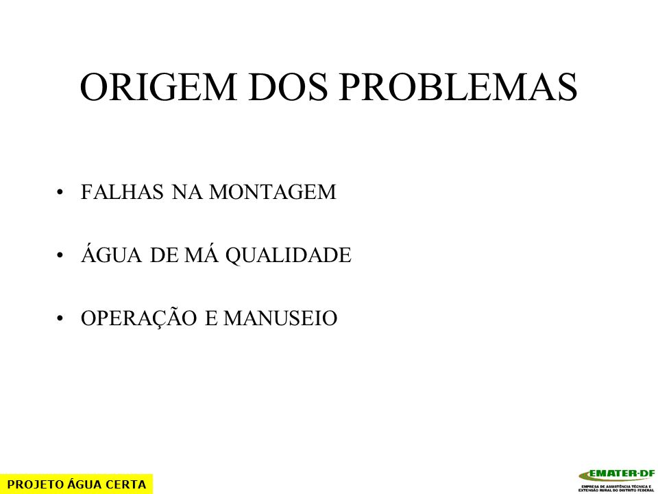 ORIGEM DOS PROBLEMAS FALHAS NA MONTAGEM ÁGUA DE MÁ QUALIDADE