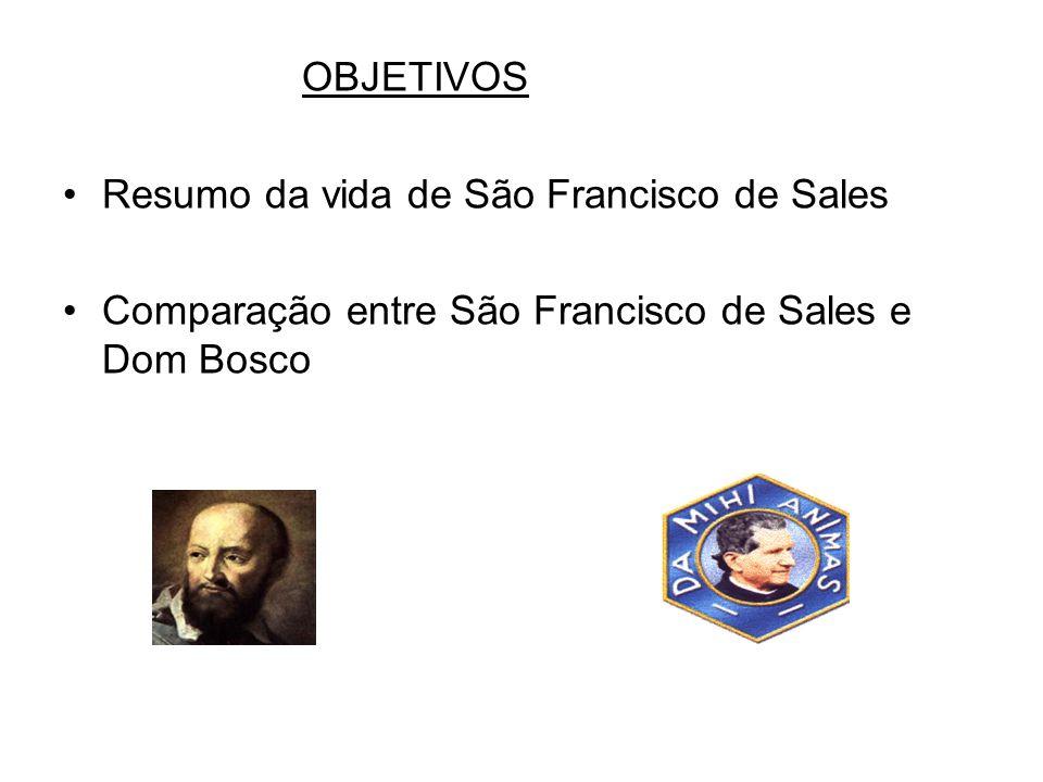 OBJETIVOS Resumo da vida de São Francisco de Sales.