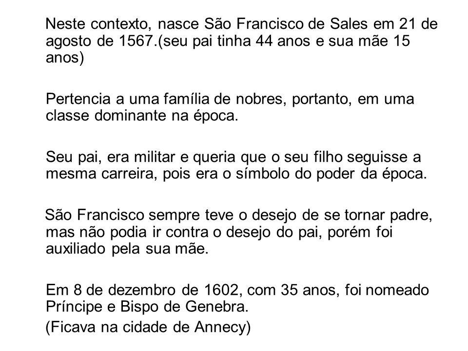 Neste contexto, nasce São Francisco de Sales em 21 de agosto de 1567