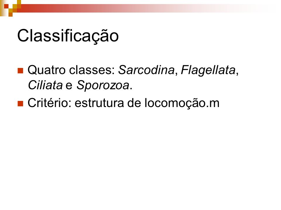 ClassificaçãoQuatro classes: Sarcodina, Flagellata, Ciliata e Sporozoa.