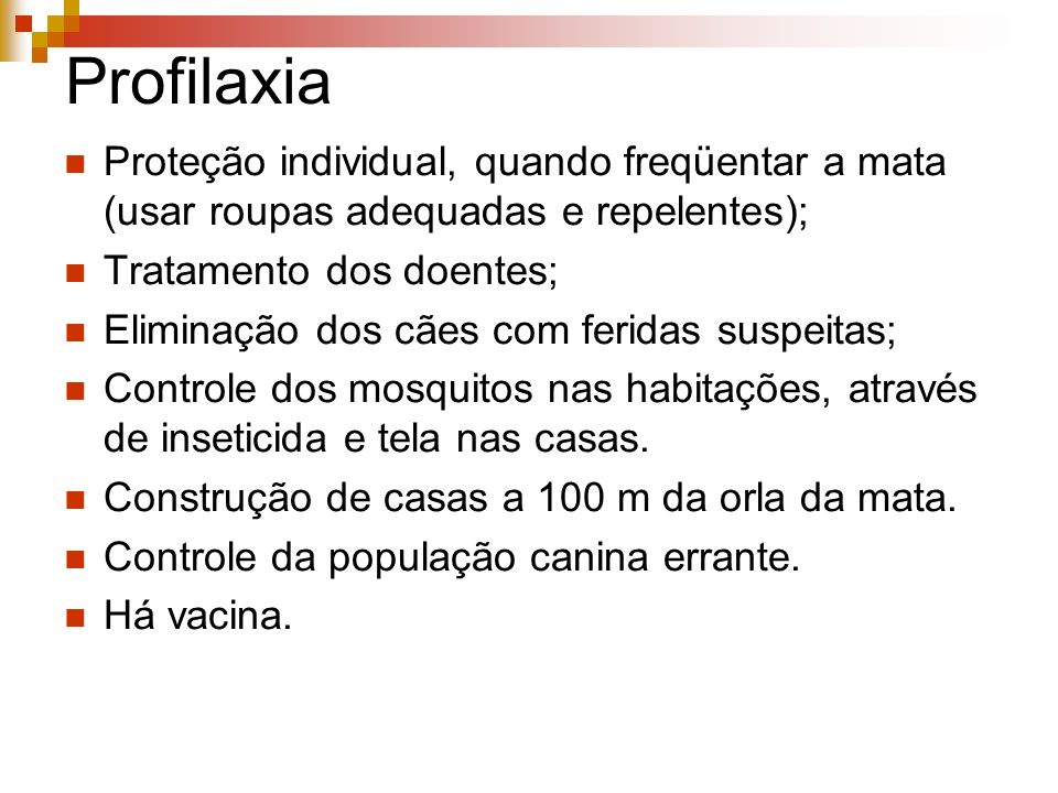Profilaxia Proteção individual, quando freqüentar a mata (usar roupas adequadas e repelentes); Tratamento dos doentes;