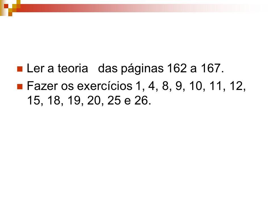 Ler a teoria das páginas 162 a 167.