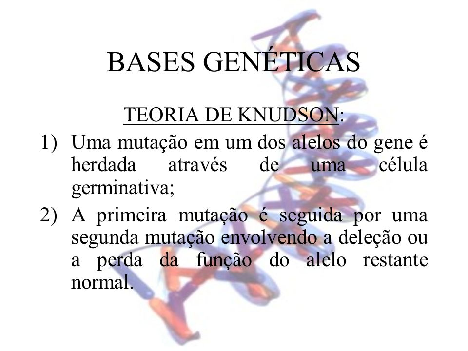 BASES GENÉTICAS TEORIA DE KNUDSON: