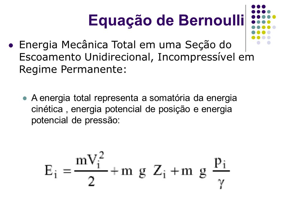 Equação de Bernoulli Energia Mecânica Total em uma Seção do Escoamento Unidirecional, Incompressível em Regime Permanente: