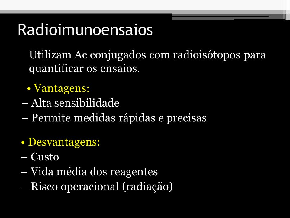 Radioimunoensaios Utilizam Ac conjugados com radioisótopos para quantificar os ensaios. • Vantagens: