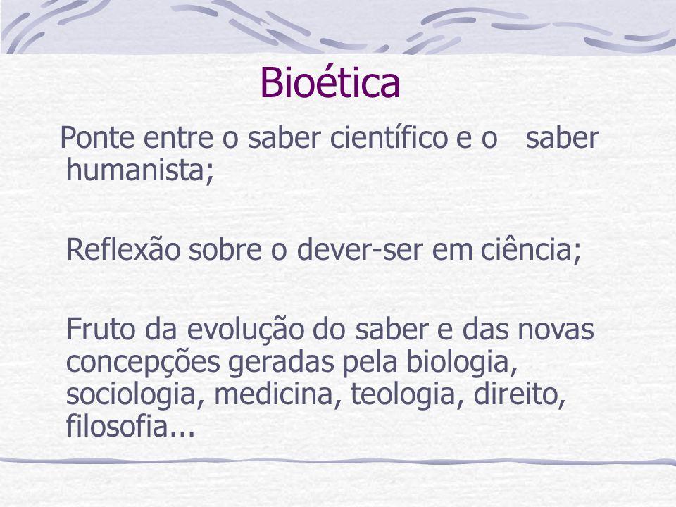 Bioética Ponte entre o saber científico e o saber humanista;