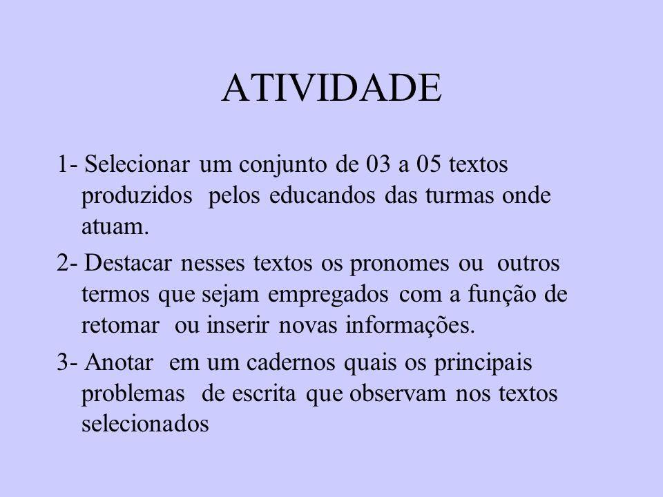ATIVIDADE 1- Selecionar um conjunto de 03 a 05 textos produzidos pelos educandos das turmas onde atuam.