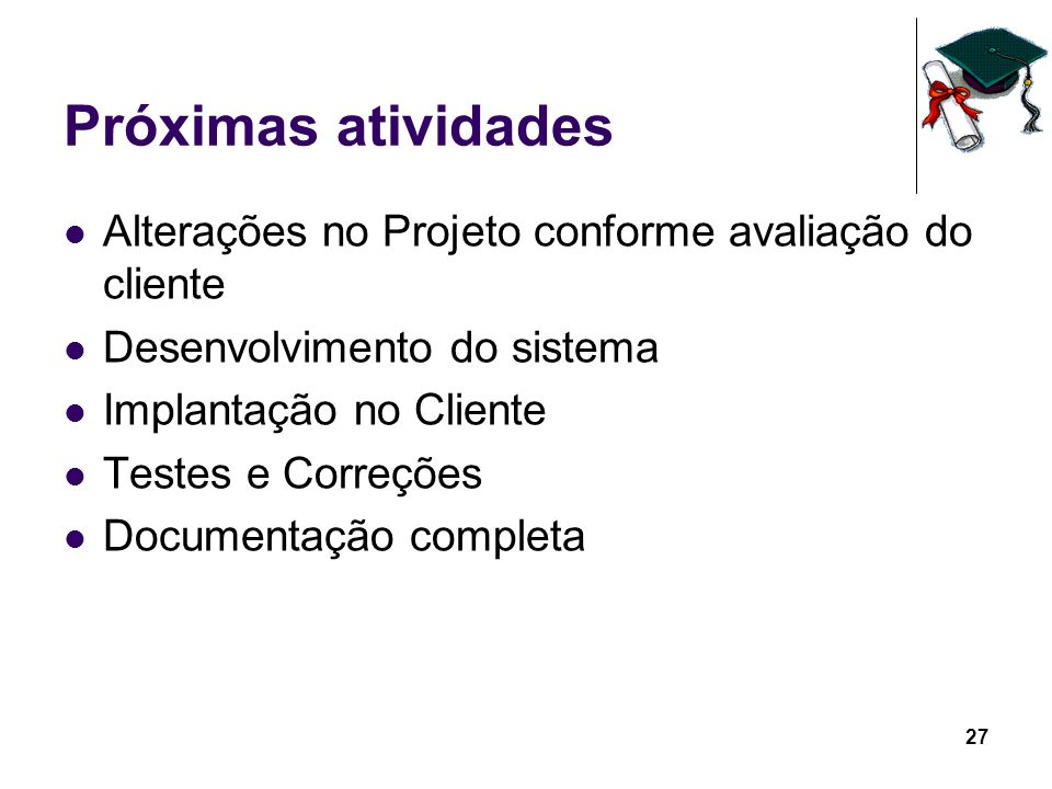 Próximas atividadesAlterações no Projeto conforme avaliação do cliente. Desenvolvimento do sistema.