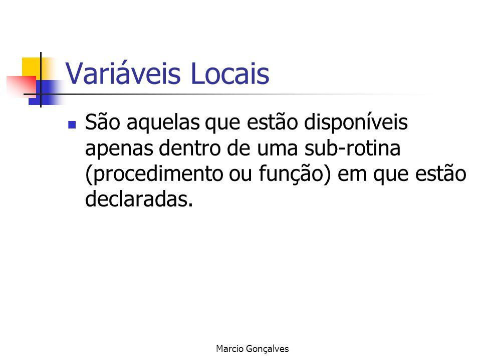 Variáveis Locais São aquelas que estão disponíveis apenas dentro de uma sub-rotina (procedimento ou função) em que estão declaradas.