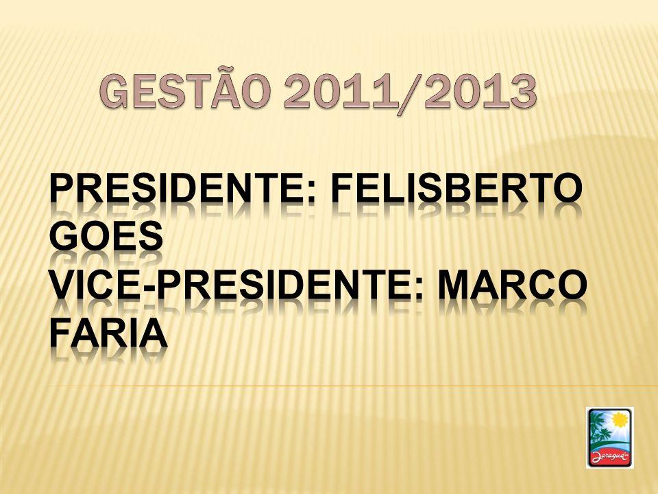 PRESIDENTE: Felisberto Goes VICE-PRESIDENTE: Marco Faria