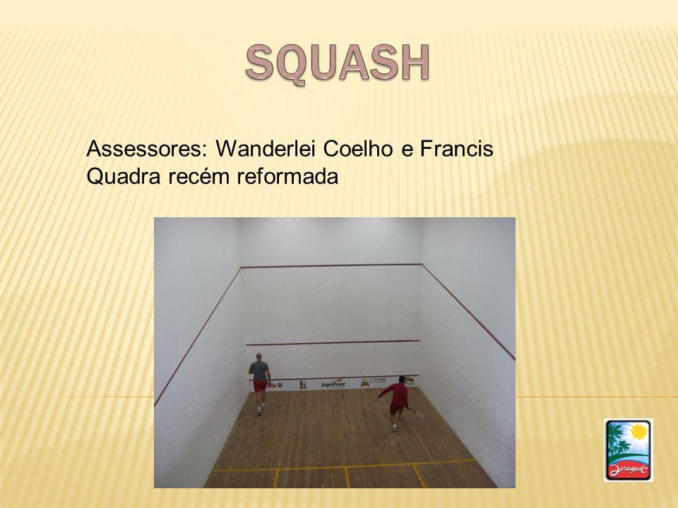 SQUASH Assessores: Wanderlei Coelho e Francis Quadra recém reformada