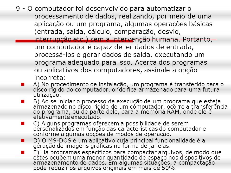 A) No procedimento de instalação, um programa é transferido para o disco rígido do computador, onde fica armazenado para uma futura utilização.