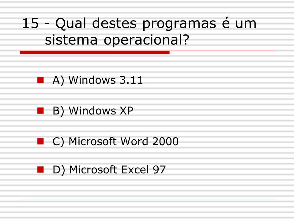 15 - Qual destes programas é um sistema operacional