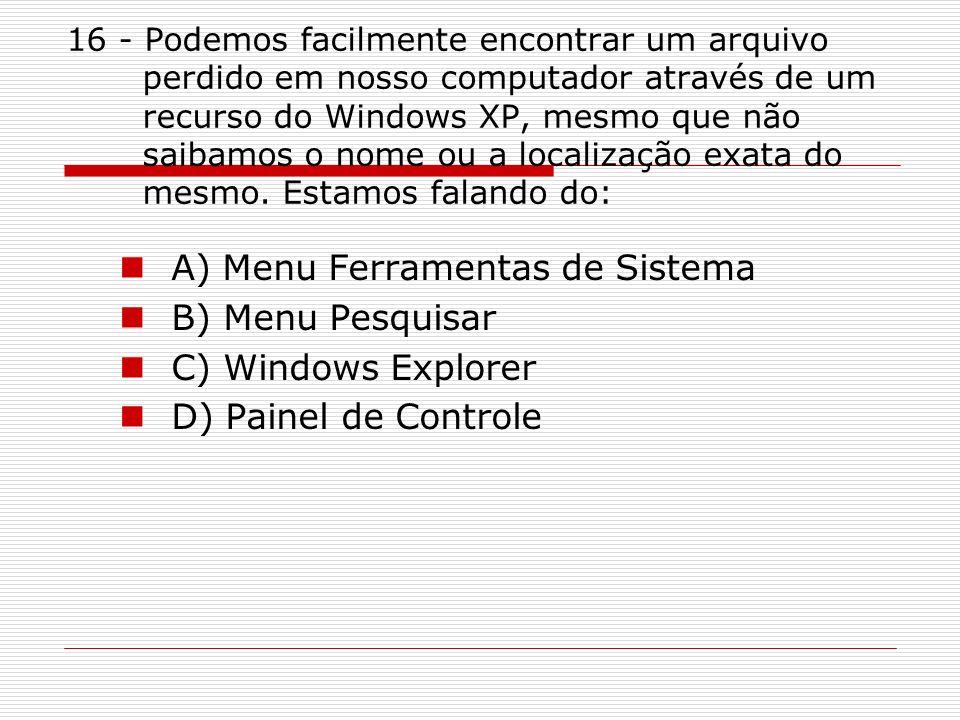 A) Menu Ferramentas de Sistema B) Menu Pesquisar C) Windows Explorer