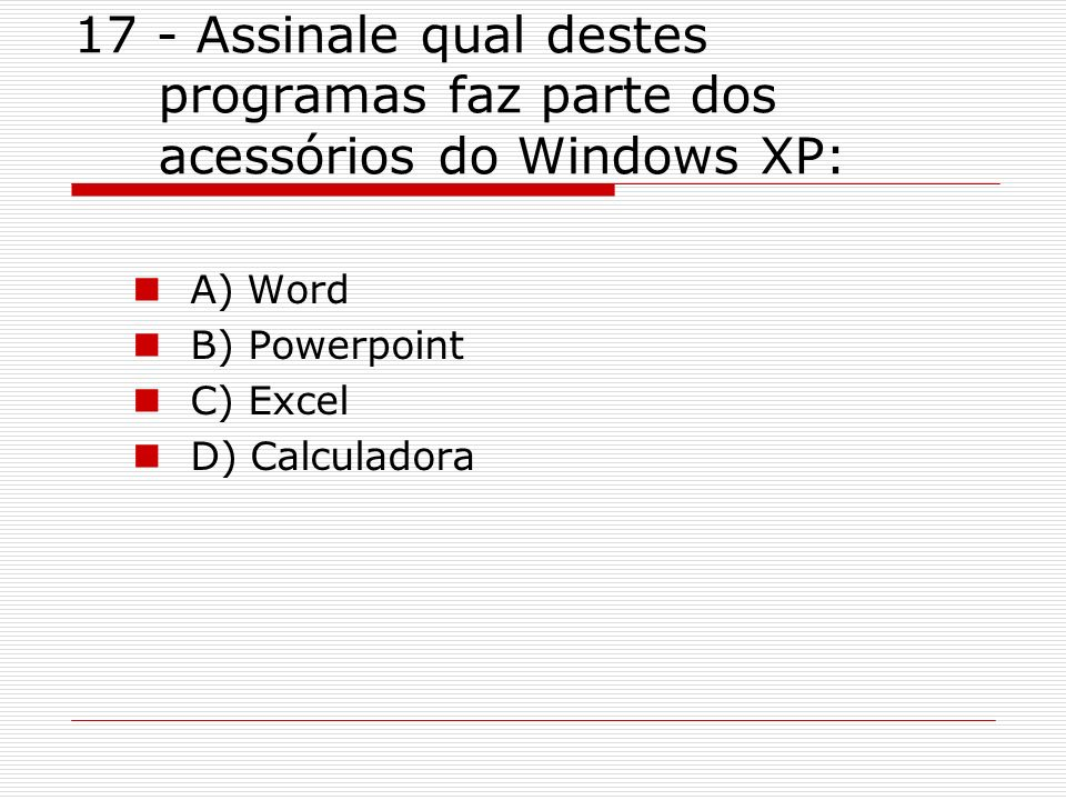 17 - Assinale qual destes programas faz parte dos acessórios do Windows XP: