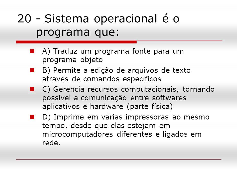 20 - Sistema operacional é o programa que:
