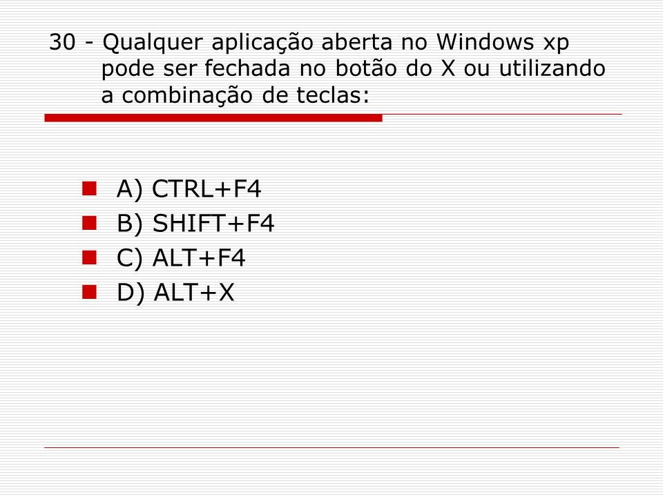 A) CTRL+F4 B) SHIFT+F4 C) ALT+F4 D) ALT+X