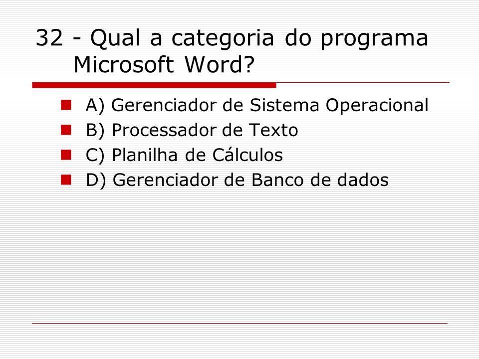 32 - Qual a categoria do programa Microsoft Word