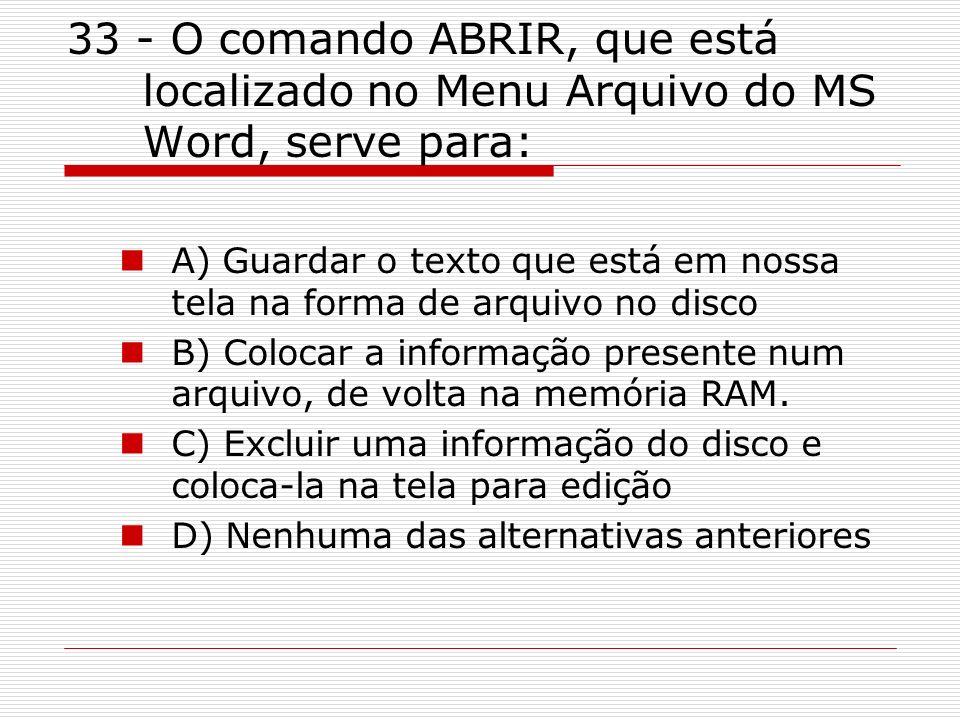 33 - O comando ABRIR, que está localizado no Menu Arquivo do MS Word, serve para: