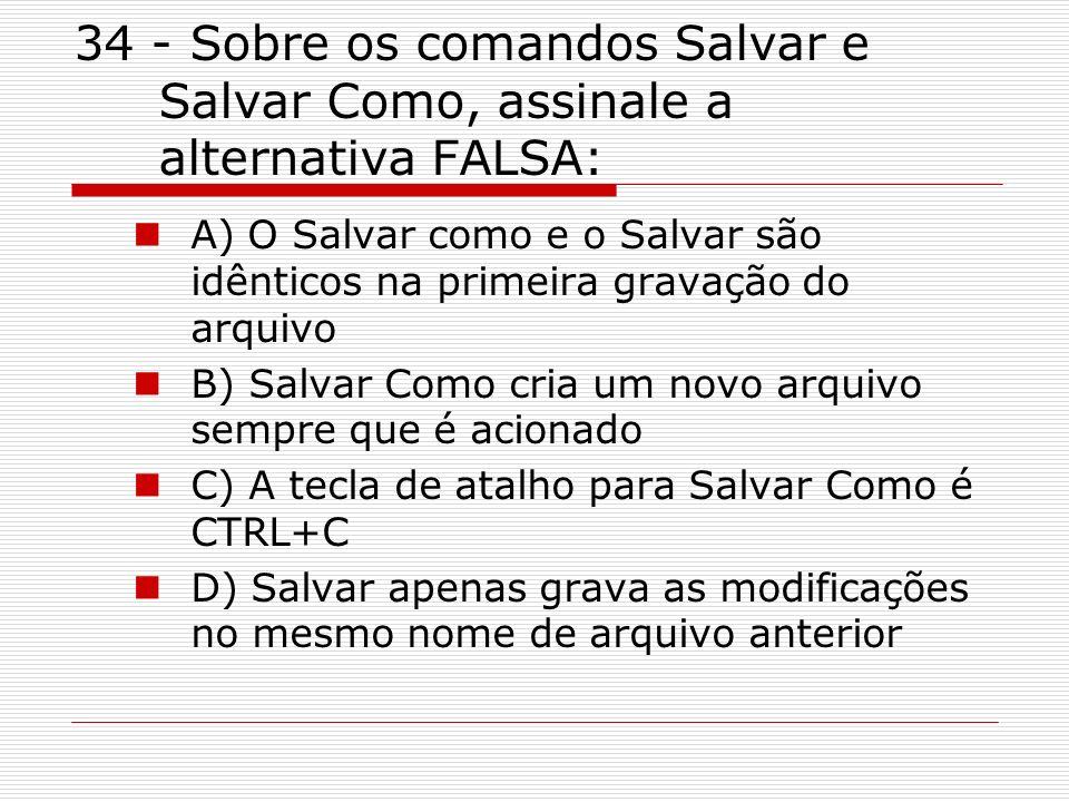 34 - Sobre os comandos Salvar e Salvar Como, assinale a alternativa FALSA: