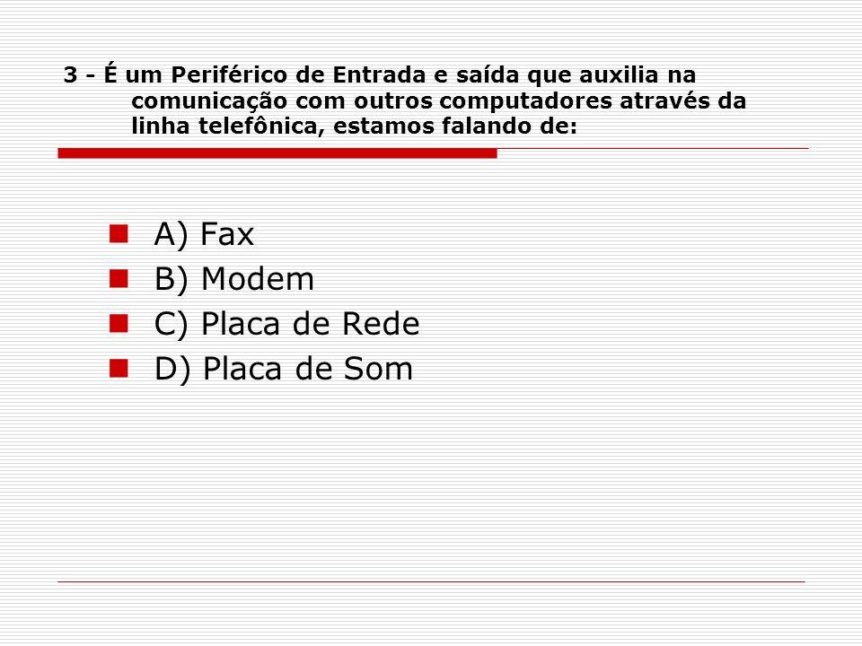 A) Fax B) Modem C) Placa de Rede D) Placa de Som