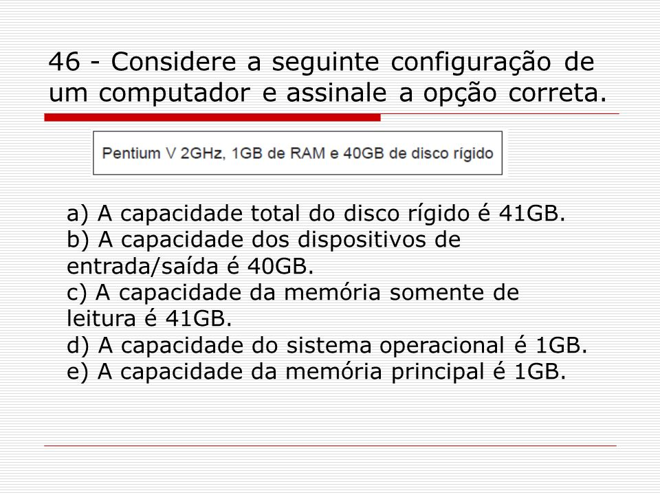 46 - Considere a seguinte configuração de um computador e assinale a opção correta.