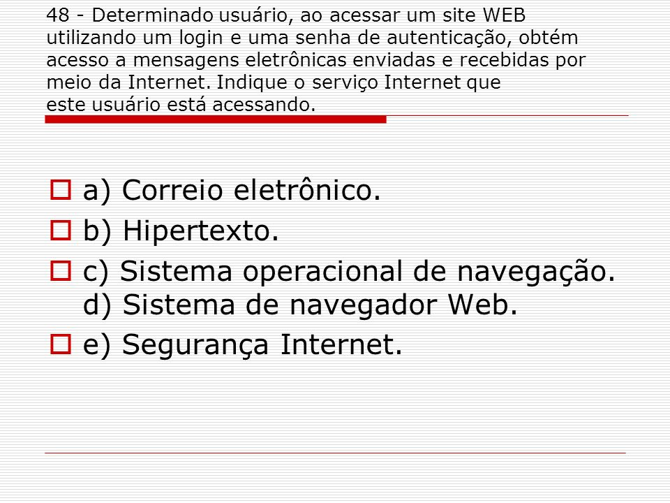c) Sistema operacional de navegação. d) Sistema de navegador Web.