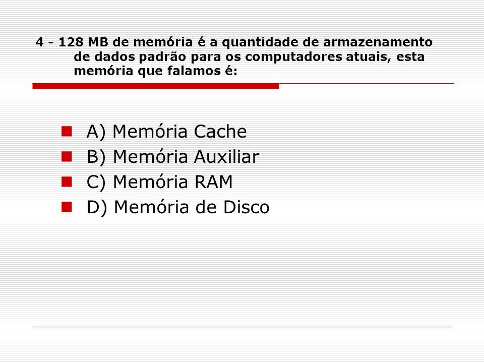 A) Memória Cache B) Memória Auxiliar C) Memória RAM
