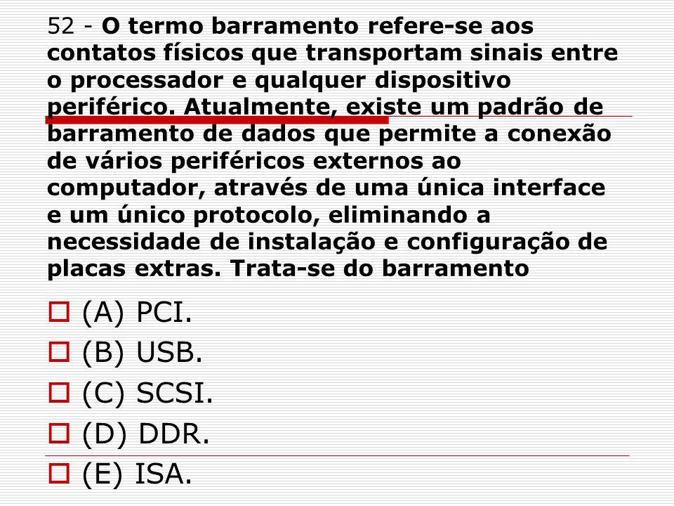 (A) PCI. (B) USB. (C) SCSI. (D) DDR. (E) ISA.