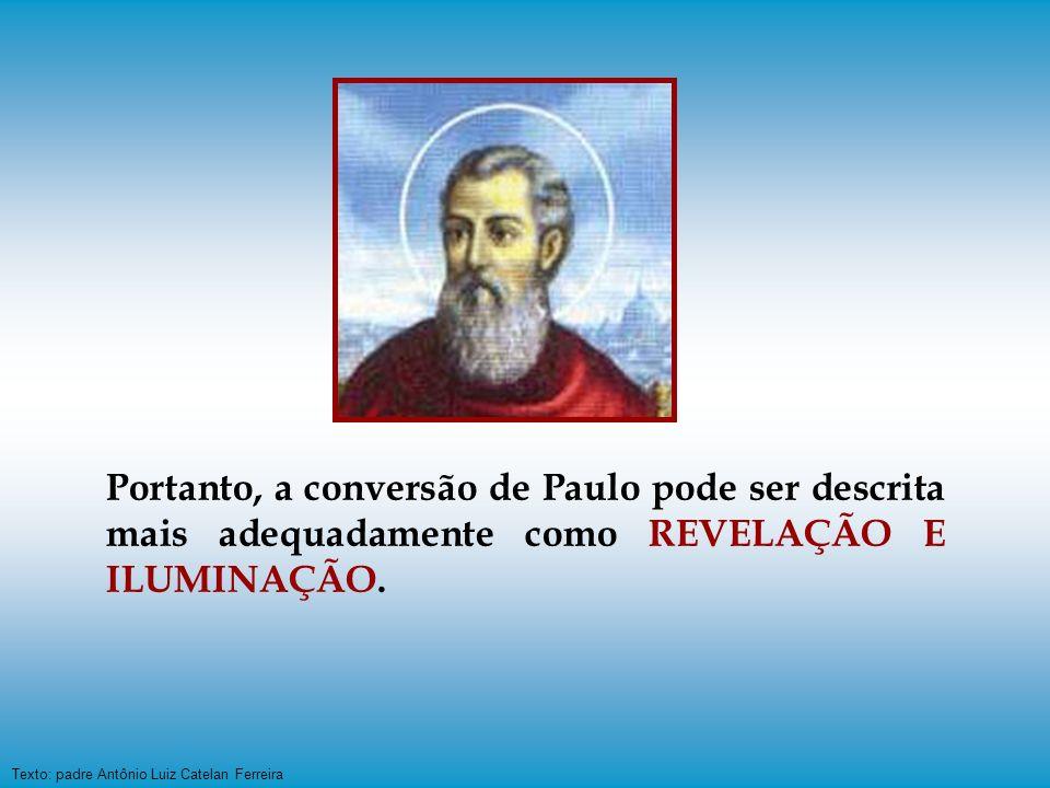 Portanto, a conversão de Paulo pode ser descrita mais adequadamente como REVELAÇÃO E ILUMINAÇÃO.