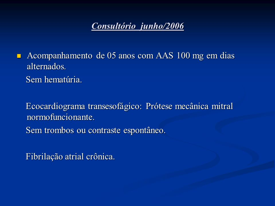 Consultório junho/2006 Acompanhamento de 05 anos com AAS 100 mg em dias alternados. Sem hematúria.