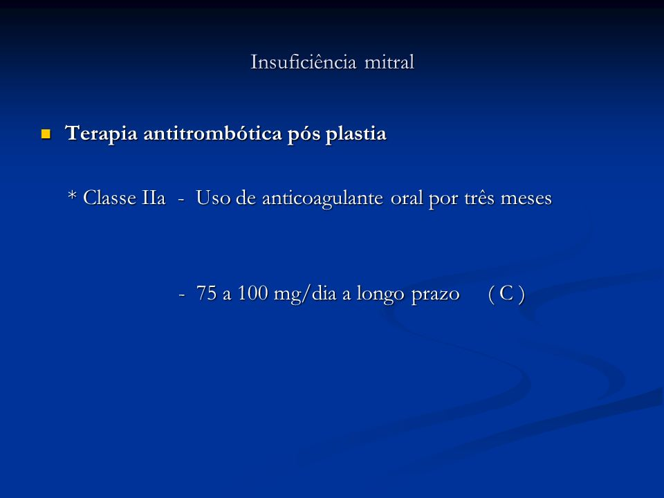 Insuficiência mitralTerapia antitrombótica pós plastia. * Classe IIa - Uso de anticoagulante oral por três meses.