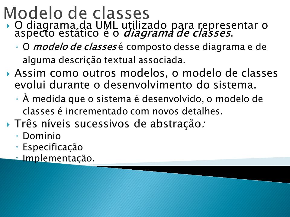 Modelo de classes O diagrama da UML utilizado para representar o aspecto estático é o diagrama de classes.