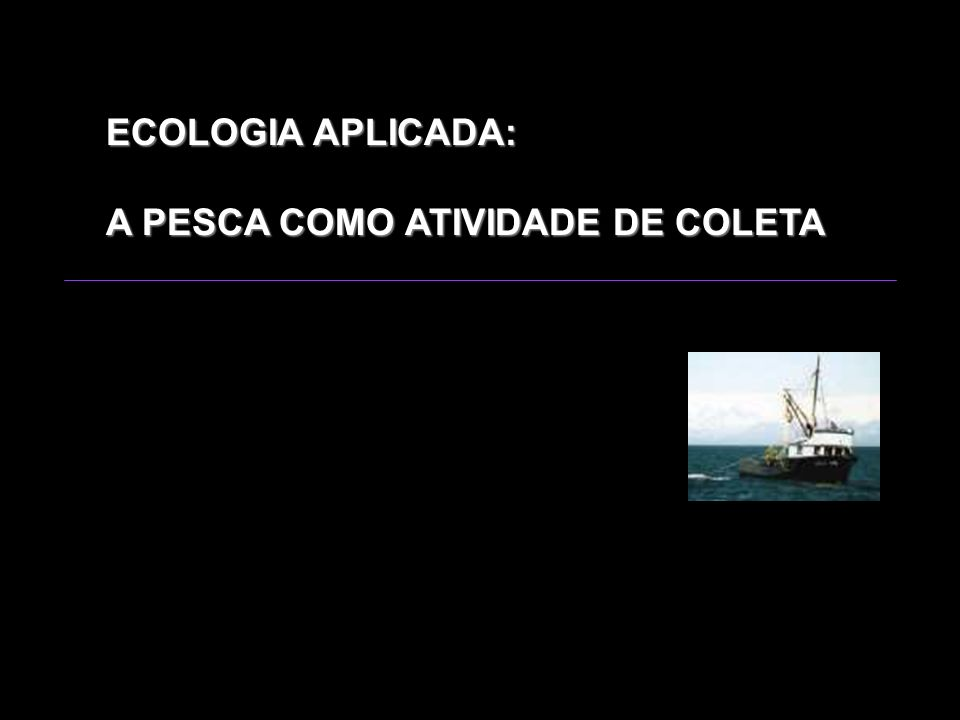 ECOLOGIA APLICADA: A PESCA COMO ATIVIDADE DE COLETA