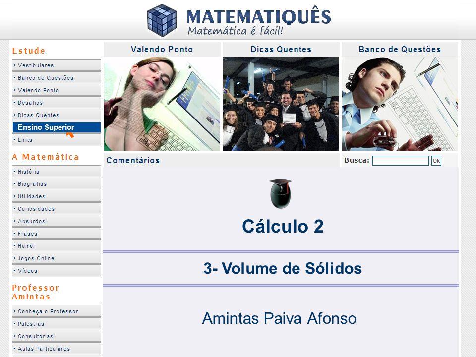 Ensino Superior Cálculo 2 3- Volume de Sólidos Amintas Paiva Afonso