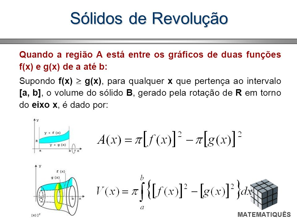 Sólidos de RevoluçãoQuando a região A está entre os gráficos de duas funções f(x) e g(x) de a até b: