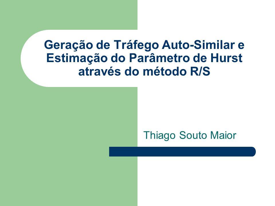 Geração de Tráfego Auto-Similar e Estimação do Parâmetro de Hurst através do método R/S